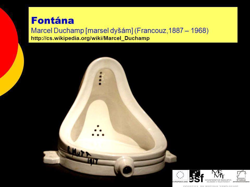 Fontána Marcel Duchamp [marsel dyšám] (Francouz,1887 – 1968) http://cs